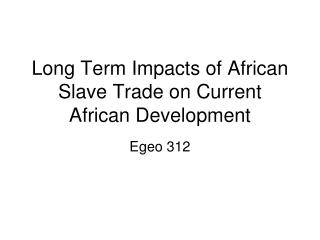 Long Term Impacts of African Slave Trade on Current African Development