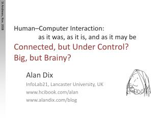 Alan Dix InfoLab21, Lancaster University, UK hcibook/alan alandix /blog