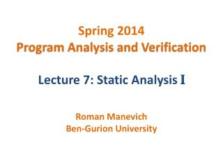 Spring 2014 Program Analysis and Verification Lecture 7: Static Analysis  I
