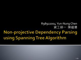 Non-projective Dependency Parsing using Spanning Tree Algorithm