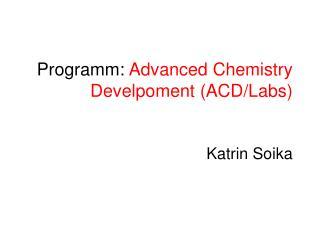 Programm:  Advanced Chemistry Develpoment (ACD/Labs) Katrin Soika