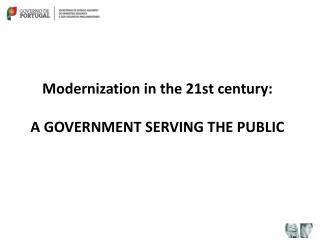 M odernization in the 21st century : A GOVERNMENT SERVING THE PUBLIC
