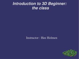 Introduction to 3D Beginner: the class