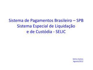 Sistema de Pagamentos Brasileiro – SPB Sistema Especial de Liquidação  e de Custódia - SELIC