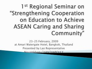 23-25 February, 2009 at Amari Watergate Hotel, Bangkok, Thailand Presented by Lao Representative