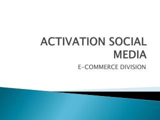 ACTIVATION SOCIAL MEDIA