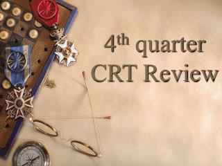 4 th  quarter CRT Review