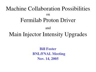 Machine Collaboration Possibilities on Fermilab Proton Driver and Main Injector Intensity Upgrades