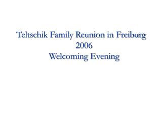 Teltschik Family Reunion in Freiburg 2006 Welcoming Evening