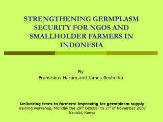 STRENGTHENING GERMPLASM  SECURITY FOR NGOS AND SMALLHOLDER FARMERS IN INDONESIA