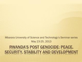 Rwanda's post genocide: Peace, security, stability and development