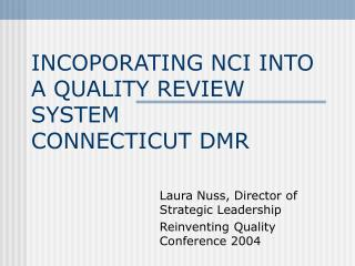 INCOPORATING NCI INTO A QUALITY REVIEW SYSTEM CONNECTICUT DMR