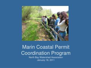 Marin Coastal Permit Coordination Program North Bay Watershed Association January 18, 2011