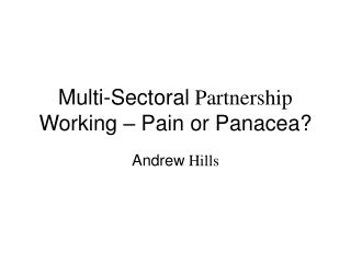 Multi-Sectoral  Partnership  Working – Pain or Panacea?
