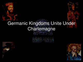 Germanic Kingdoms Unite Under Charlemagne