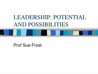 LEADERSHIP: POTENTIAL AND POSSIBILITIES