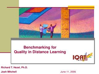 Benchmarking for  Quality in Distance Learning Richard T. Hezel, Ph.D.