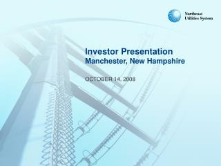 Investor Presentation Manchester, New Hampshire OCTOBER 14, 2008