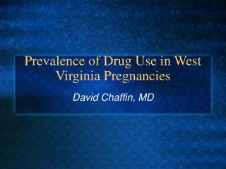 Prevalence of Drug Use in West Virginia Pregnancies