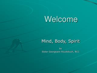 Mind, Body, Spirit by Sister Georgeann Roudebush, BCC