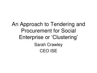 An Approach to Tendering and Procurement for Social Enterprise or 'Clustering'