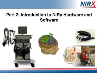 Part  2: Introduction to  NIRx  Hardware and  Software