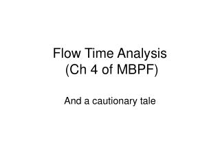 Flow Time Analysis  (Ch 4 of MBPF)