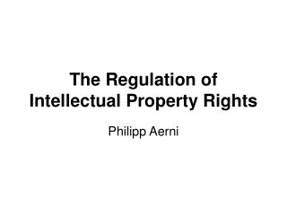 The Regulation of Intellectual Property Rights