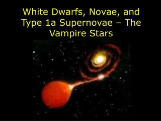 White Dwarfs, Novae, and Type 1a Supernovae – The Vampire Stars