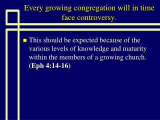 Every growing congregation will in time face controversy.