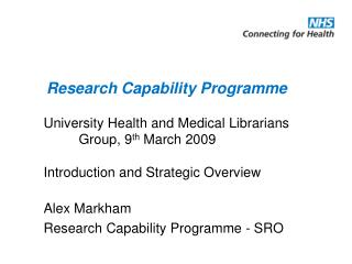 University Health and Medical Librarians 	Group, 9 th  March 2009 Introduction and Strategic Overview Alex Markham Resea