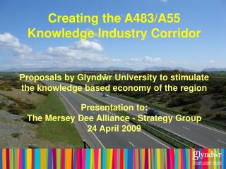 Creating the A483/A55  Knowledge Industry Corridor