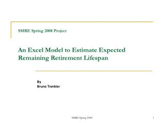 SMRE Spring 2008 Project An Excel Model to Estimate Expected Remaining Retirement Lifespan