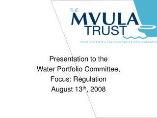 Presentation to the   Water Portfolio Committee,  Focus: Regulation August 13 th , 2008
