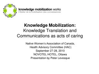 Knowledge Mobilization: Knowledge Translation and  Communications as acts of caring