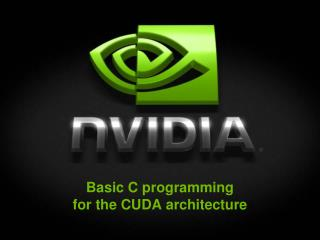Basic C programming  for the CUDA architecture