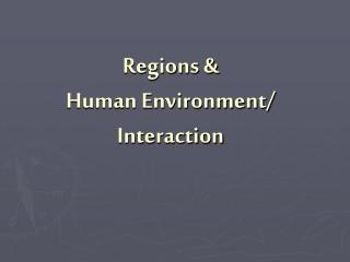 Regions & Human Environment/ Interaction