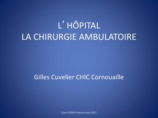 L ' HÔPITAL  LA CHIRURGIE AMBULATOIRE