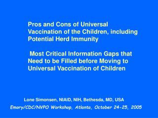 Pros and Cons of Universal Vaccination of the Children, including Potential Herd Immunity