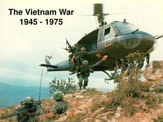 The Vietnam War 1945 - 1975