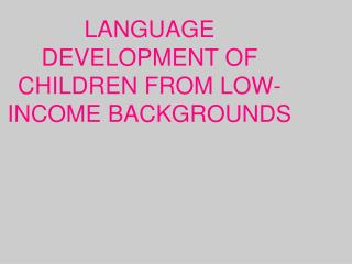 LANGUAGE DEVELOPMENT OF CHILDREN FROM LOW-INCOME BACKGROUNDS