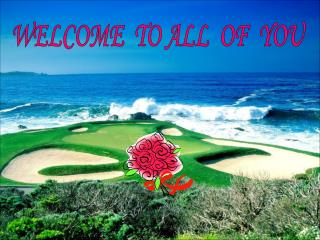 WELCOME  TO ALL  OF  YOU