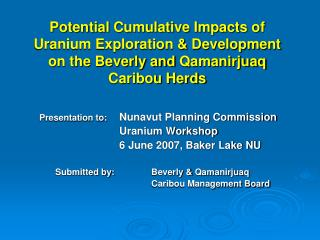 Presentation to: 	 Nunavut Planning Commission 			Uranium Workshop 			6 June 2007, Baker Lake NU