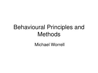 Behavioural Principles and Methods