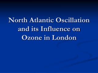 North Atlantic Oscillation and its Influence on Ozone in London