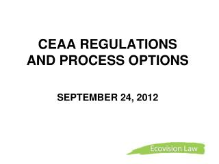 CEAA REGULATIONS  AND PROCESS OPTIONS SEPTEMBER 24, 2012