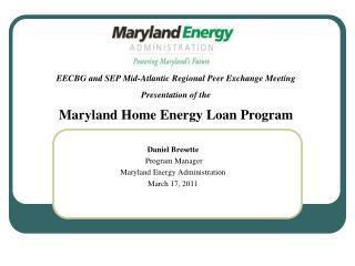 Daniel Bresette Program Manager Maryland Energy Administration March 17, 2011
