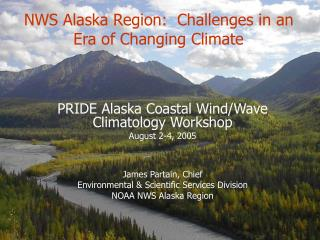 NWS Alaska Region:  Challenges in an Era of Changing Climate