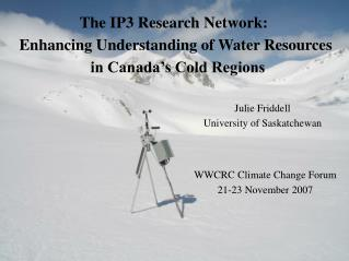 The IP3 Research Network:  Enhancing Understanding of Water Resources  in Canada's Cold Regions
