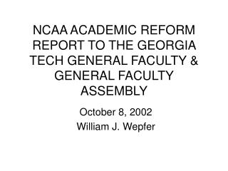 NCAA ACADEMIC REFORM REPORT TO THE GEORGIA TECH GENERAL FACULTY & GENERAL FACULTY ASSEMBLY